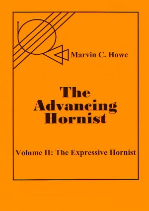 Advancing Hornist, Volume II: The Expressive Hornist by Marvin C. Howe, Edited by Randall E. Faust