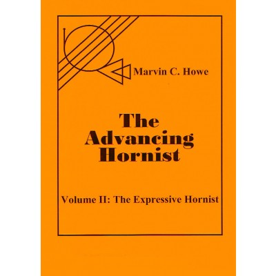 The Advancing Hornist, Volume II: The Expressive Hornist by Marvin C. Howe, Edited by Randall E. Faust